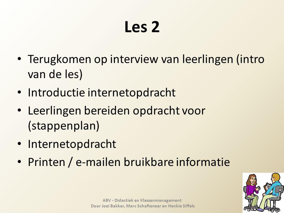 Les 2 Terugkomen op interview van leerlingen (intro van de les) Introductie internetopdracht Leerlingen bereiden opdracht voor (stappenplan) Interneto