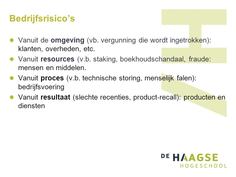 Bedrijfsrisico's Vanuit de omgeving (vb. vergunning die wordt ingetrokken): klanten, overheden, etc. Vanuit resources (v.b. staking, boekhoudschandaal