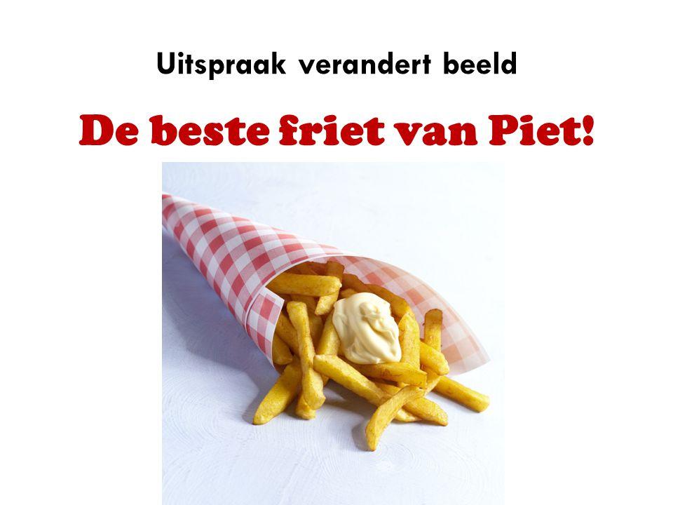 Uitspraak verandert beeld De beste friet van Piet!