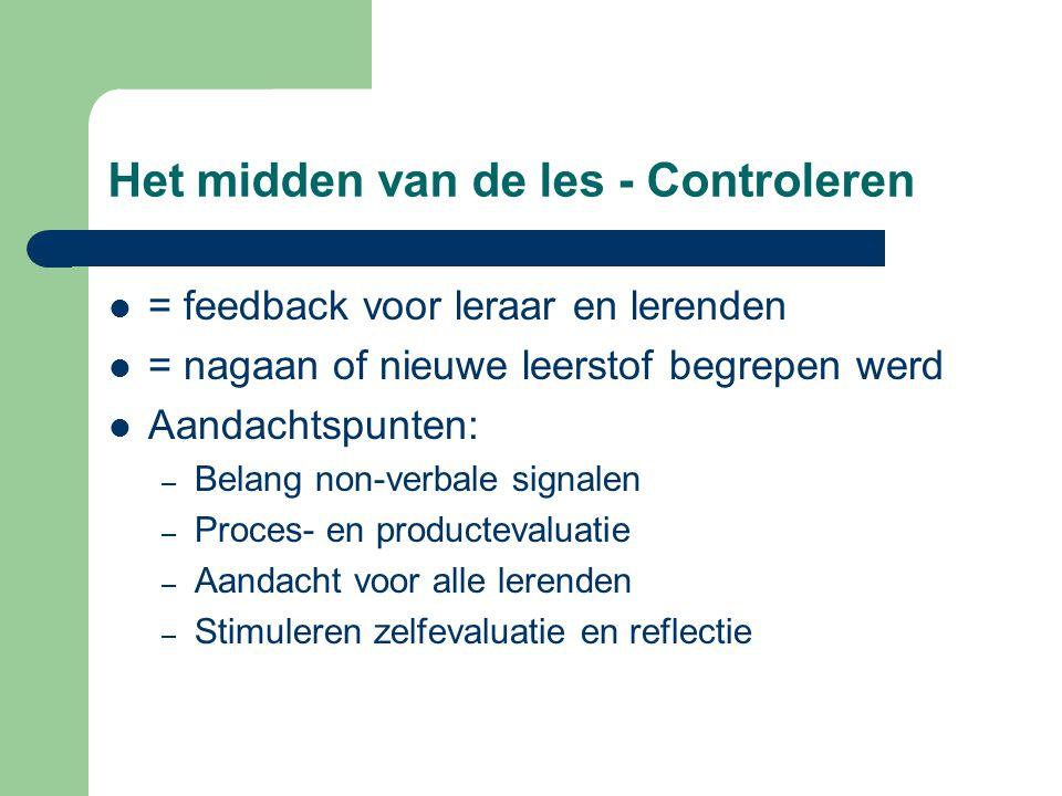 Het midden van de les - Controleren = feedback voor leraar en lerenden = nagaan of nieuwe leerstof begrepen werd Aandachtspunten: – Belang non-verbale