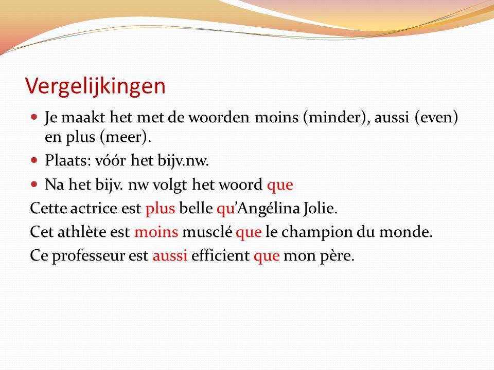 Vergelijkingen Je maakt het met de woorden moins (minder), aussi (even) en plus (meer). Plaats: vóór het bijv.nw. Na het bijv. nw volgt het woord que