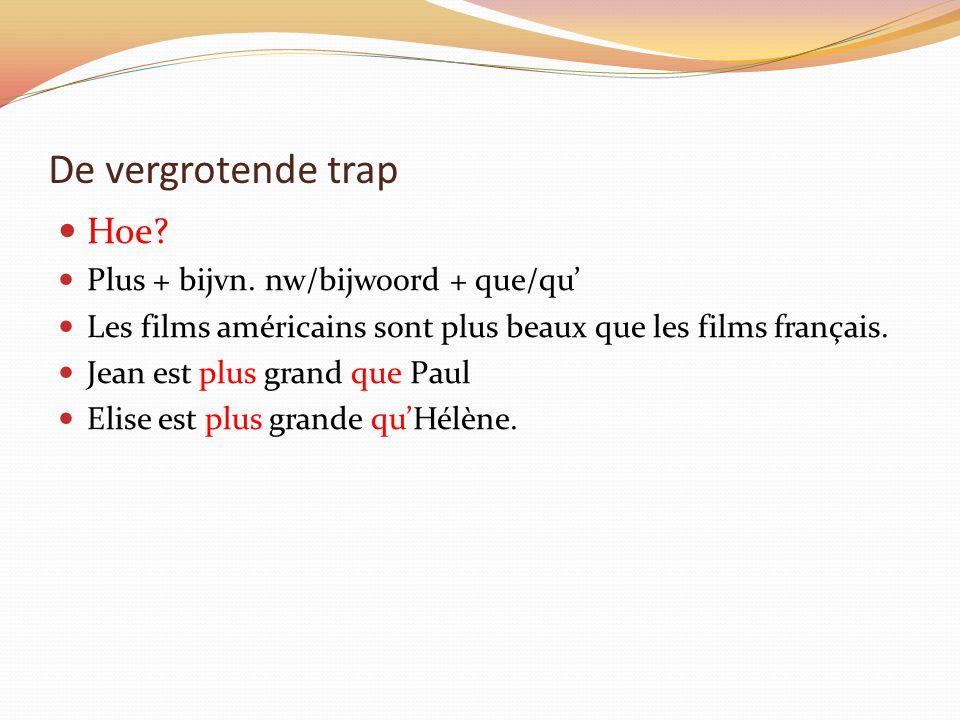 De vergrotende trap Hoe? Plus + bijvn. nw/bijwoord + que/qu' Les films américains sont plus beaux que les films français. Jean est plus grand que Paul