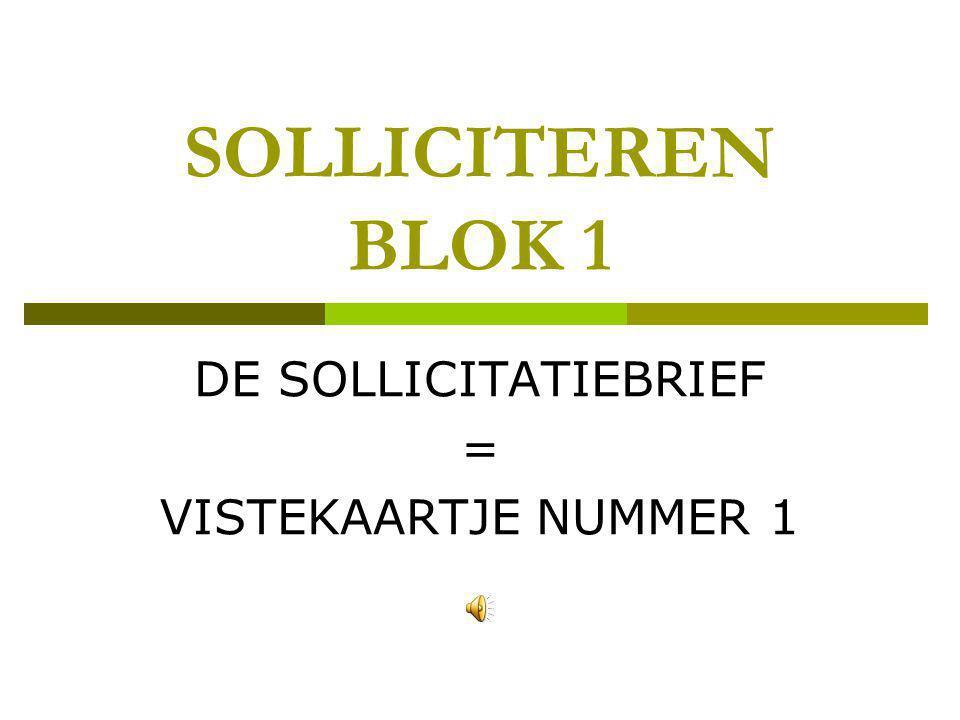 SOLLICITEREN BLOK 1 DE SOLLICITATIEBRIEF = VISTEKAARTJE NUMMER 1