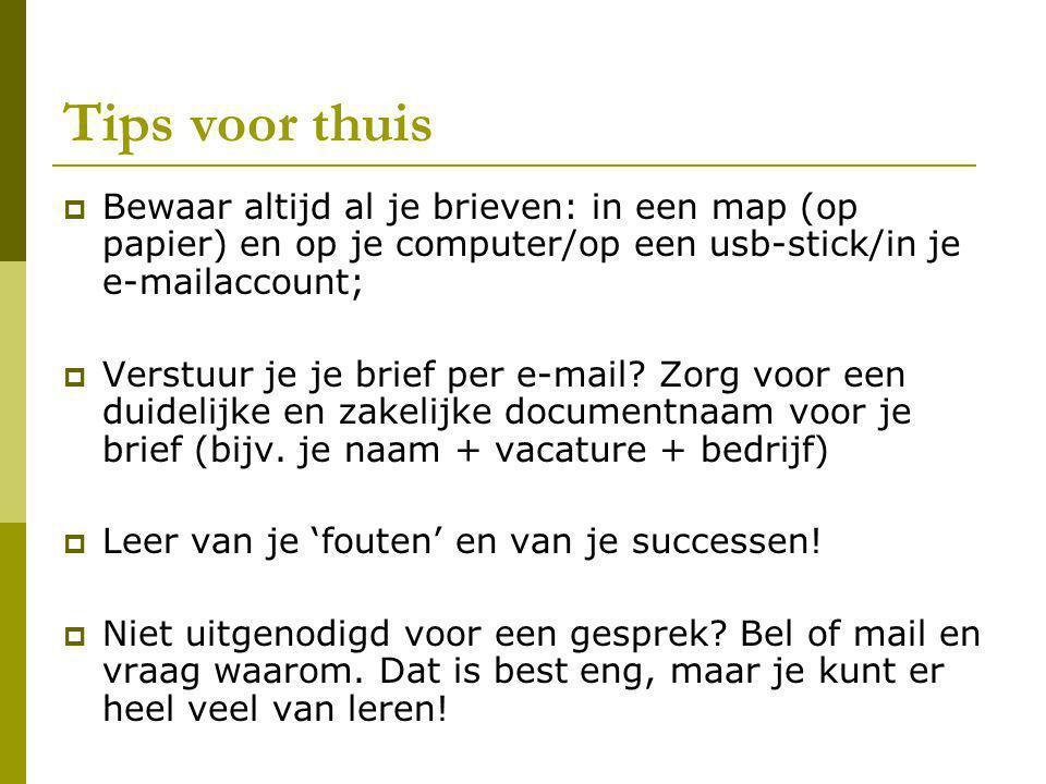 Tips voor thuis  Bewaar altijd al je brieven: in een map (op papier) en op je computer/op een usb-stick/in je e-mailaccount;  Verstuur je je brief p