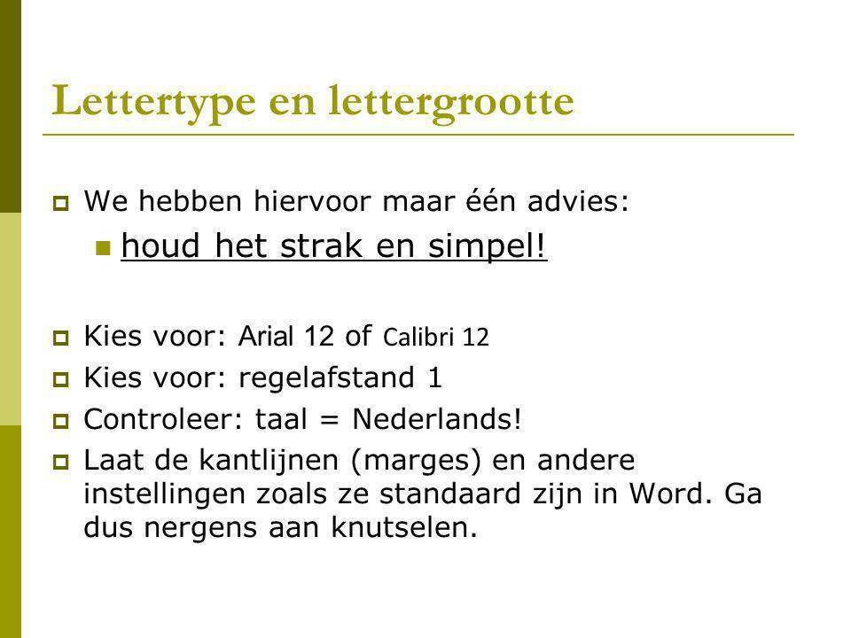 Lettertype en lettergrootte  We hebben hiervoor maar één advies: houd het strak en simpel!  Kies voor: Arial 12 of Calibri 12  Kies voor: regelafst