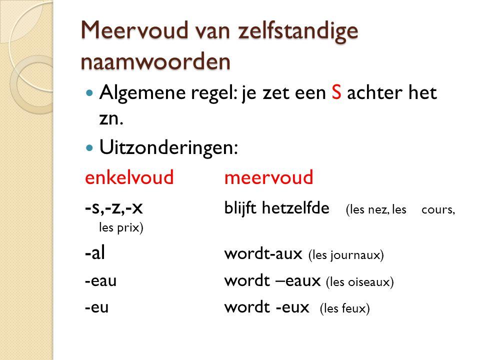 Meervoud van zelfstandige naamwoorden Algemene regel: je zet een S achter het zn. Uitzonderingen: enkelvoudmeervoud -s,-z,-x blijft hetzelfde (les nez