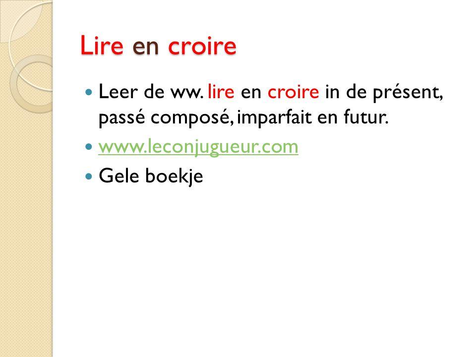 Lire en croire Leer de ww. lire en croire in de présent, passé composé, imparfait en futur. www.leconjugueur.com Gele boekje