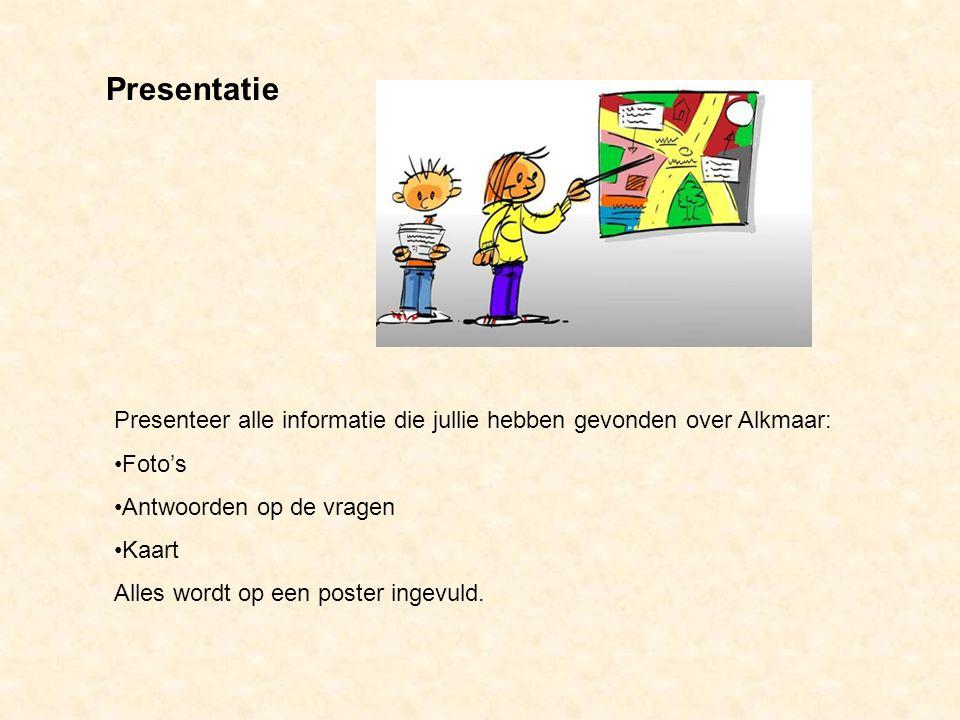 Presentatie Presenteer alle informatie die jullie hebben gevonden over Alkmaar: Foto's Antwoorden op de vragen Kaart Alles wordt op een poster ingevul