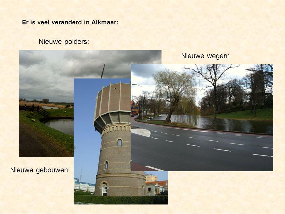 Er is veel veranderd in Alkmaar: Nieuwe polders: Nieuwe gebouwen: Nieuwe wegen:
