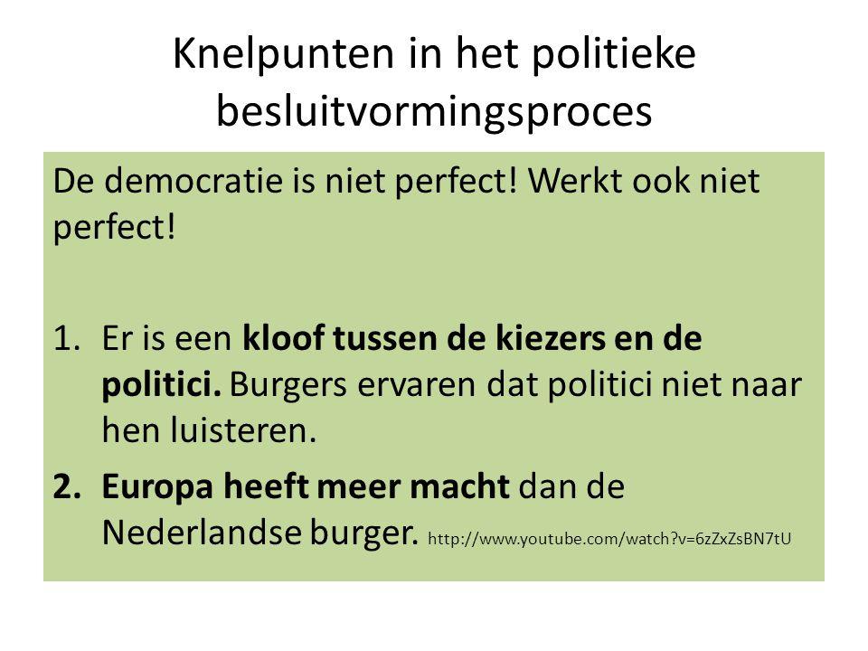 Knelpunten in het politieke besluitvormingsproces De democratie is niet perfect! Werkt ook niet perfect! 1.Er is een kloof tussen de kiezers en de pol