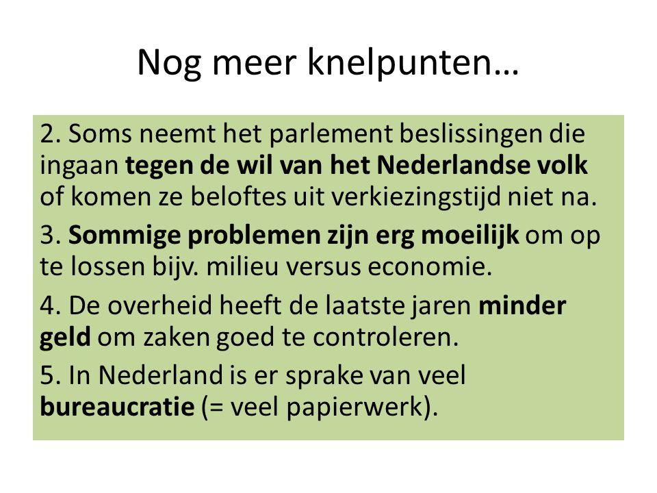 Nog meer knelpunten… 2. Soms neemt het parlement beslissingen die ingaan tegen de wil van het Nederlandse volk of komen ze beloftes uit verkiezingstij