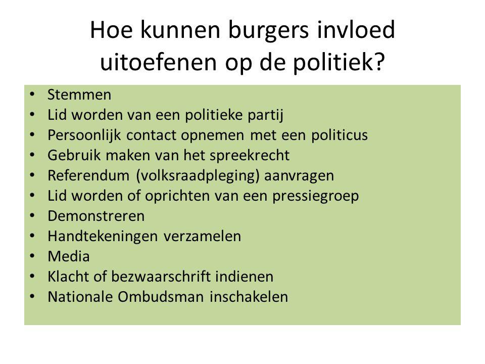 Hoe kunnen burgers invloed uitoefenen op de politiek? Stemmen Lid worden van een politieke partij Persoonlijk contact opnemen met een politicus Gebrui