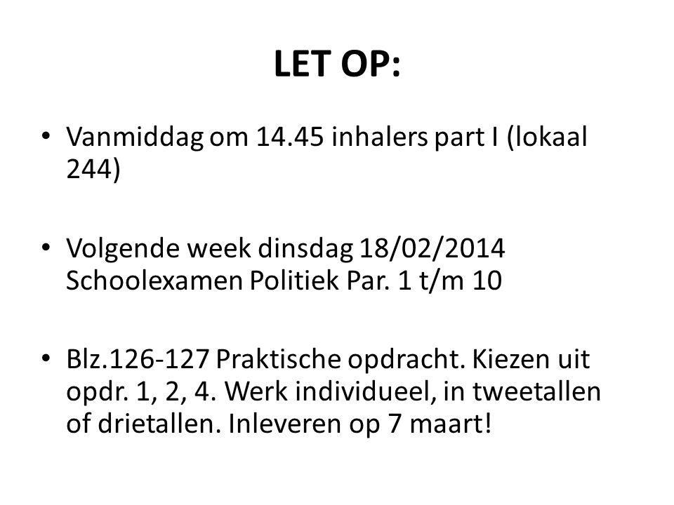 LET OP: Vanmiddag om 14.45 inhalers part I (lokaal 244) Volgende week dinsdag 18/02/2014 Schoolexamen Politiek Par. 1 t/m 10 Blz.126-127 Praktische op
