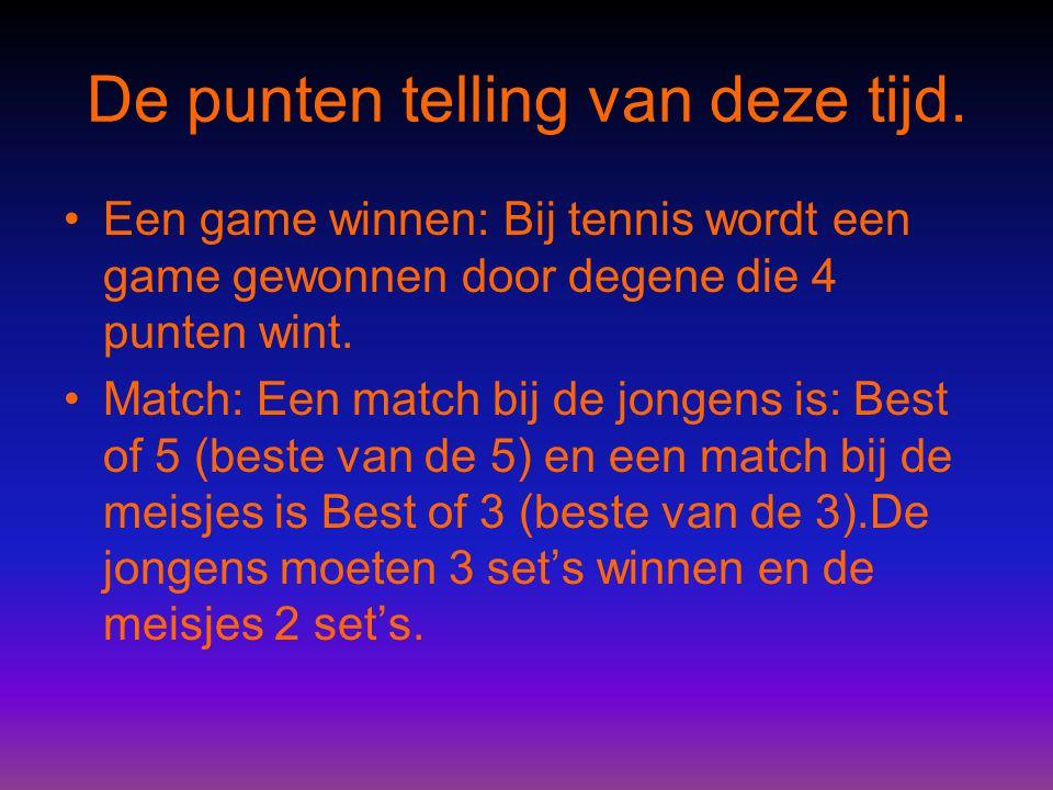 De punten telling van deze tijd. Een game winnen: Bij tennis wordt een game gewonnen door degene die 4 punten wint. Match: Een match bij de jongens is