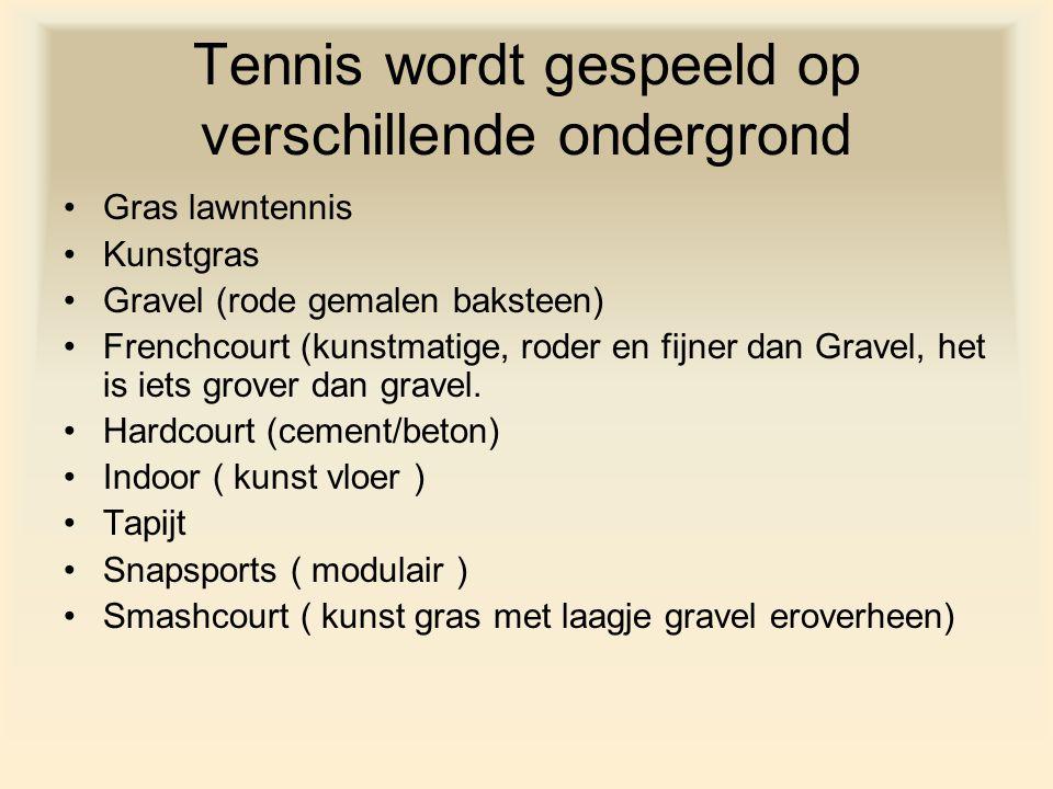 Tennis wordt gespeeld op verschillende ondergrond Gras lawntennis Kunstgras Gravel (rode gemalen baksteen) Frenchcourt (kunstmatige, roder en fijner d
