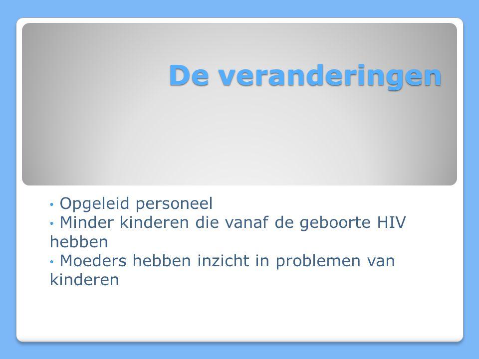 De veranderingen Opgeleid personeel Minder kinderen die vanaf de geboorte HIV hebben Moeders hebben inzicht in problemen van kinderen