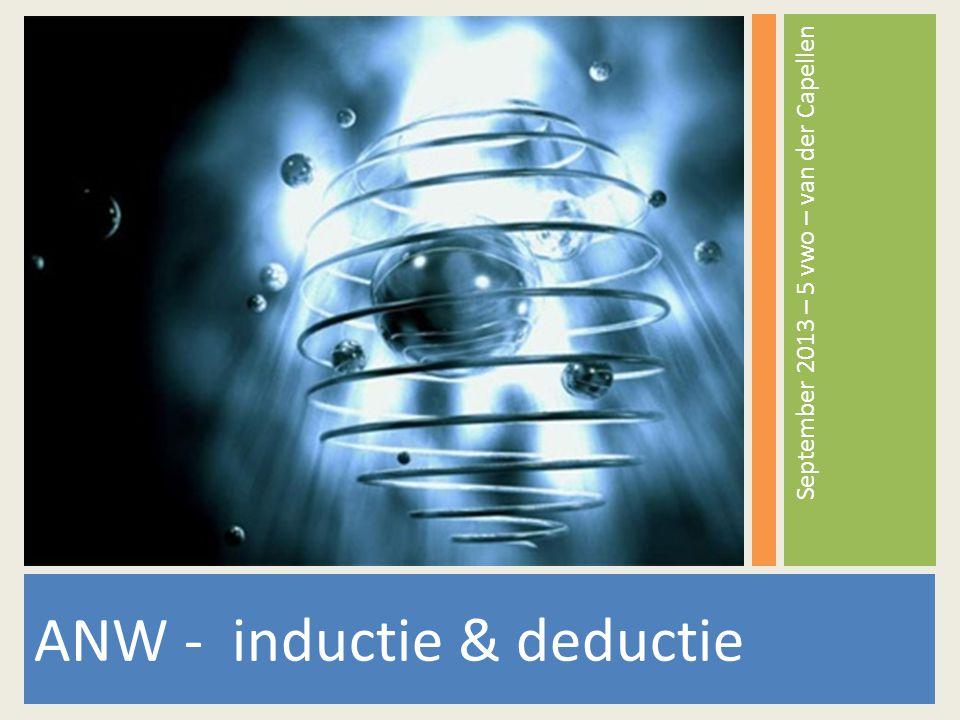 ANW - inductie & deductie September 2013 – 5 vwo – van der Capellen