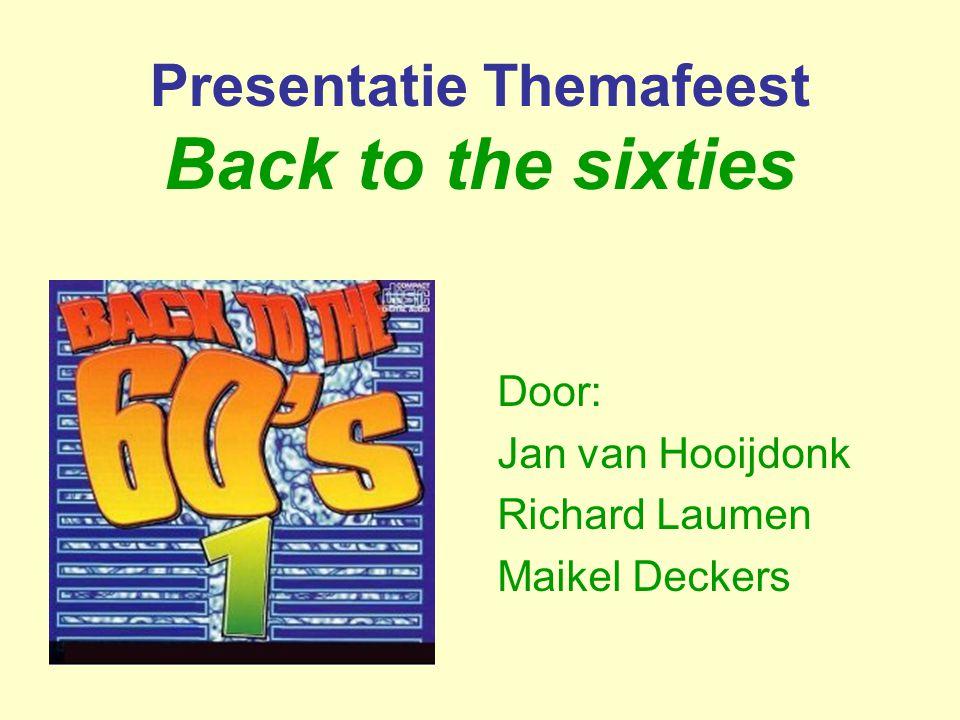 Presentatie Themafeest Back to the sixties Door: Jan van Hooijdonk Richard Laumen Maikel Deckers