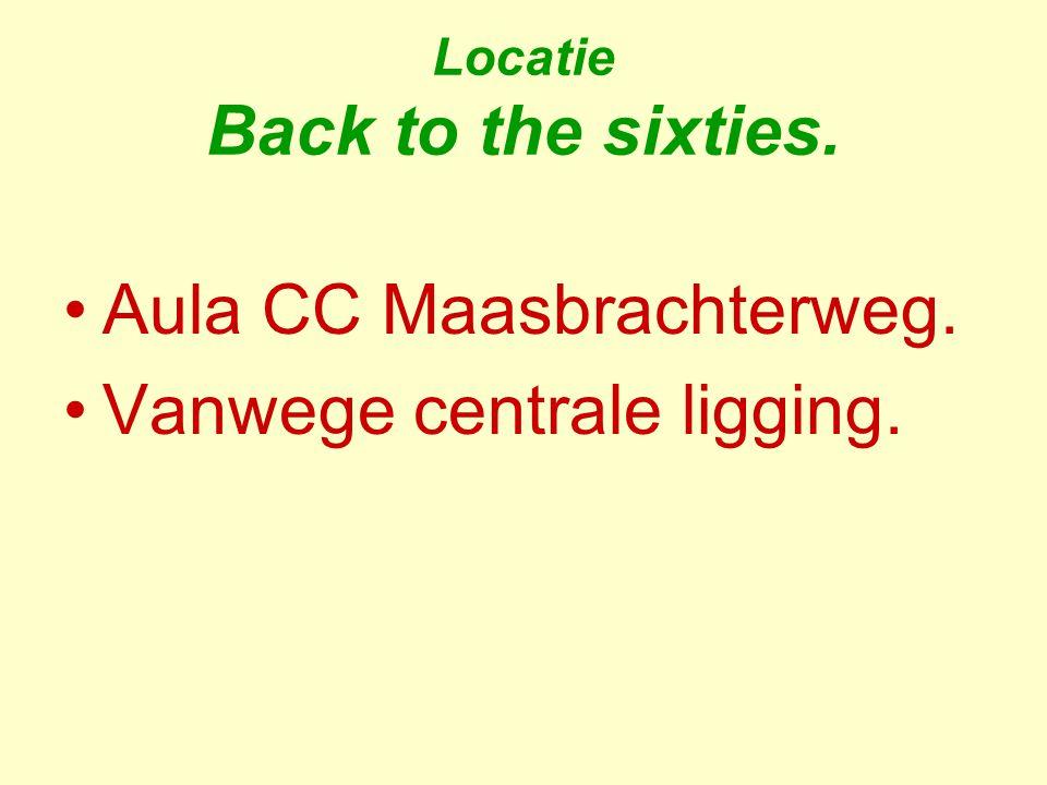 Locatie Back to the sixties. Aula CC Maasbrachterweg. Vanwege centrale ligging.