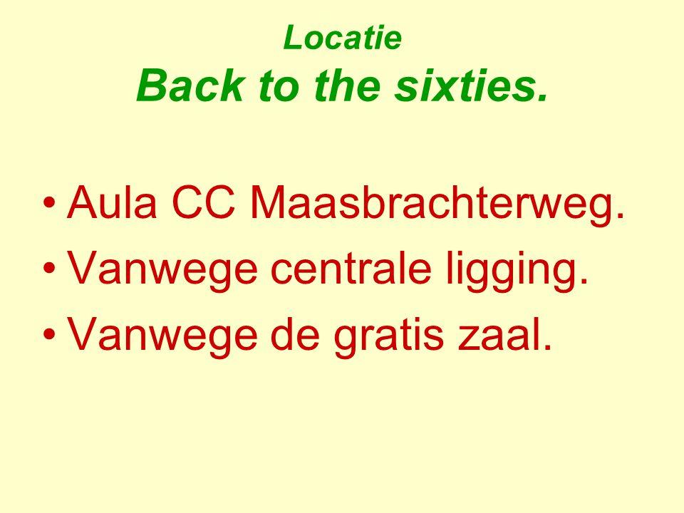 Locatie Back to the sixties. Aula CC Maasbrachterweg. Vanwege centrale ligging. Vanwege de gratis zaal.