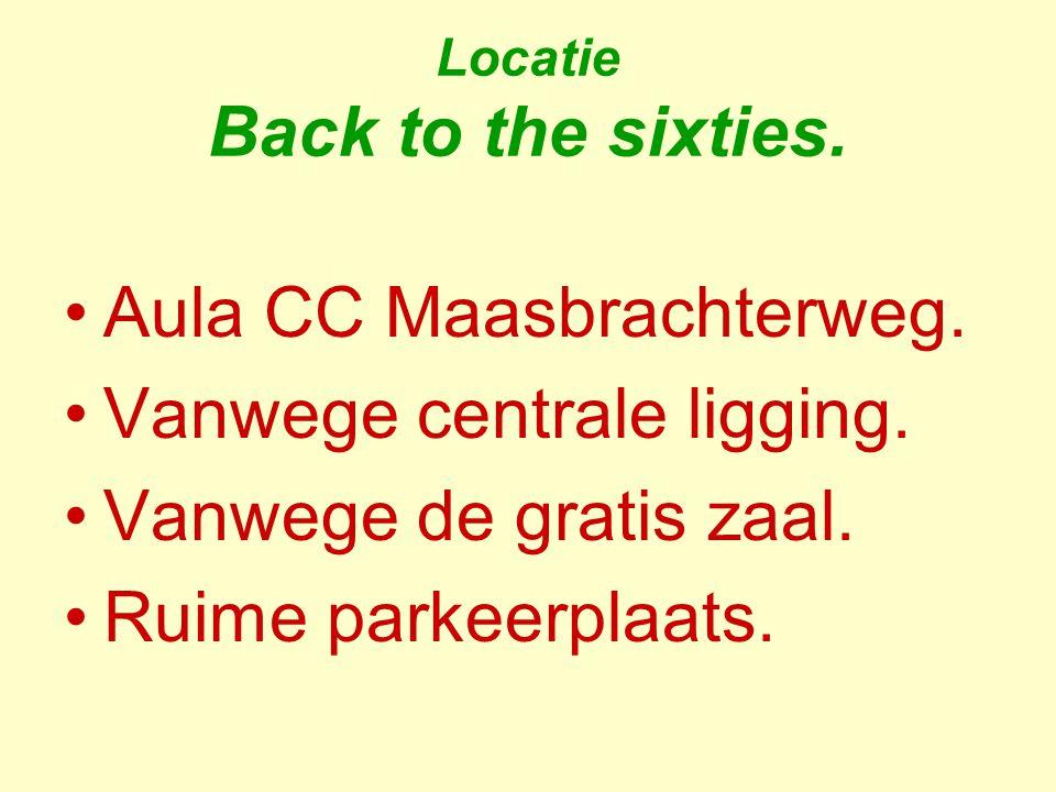 Locatie Back to the sixties. Aula CC Maasbrachterweg. Vanwege centrale ligging. Vanwege de gratis zaal. Ruime parkeerplaats.