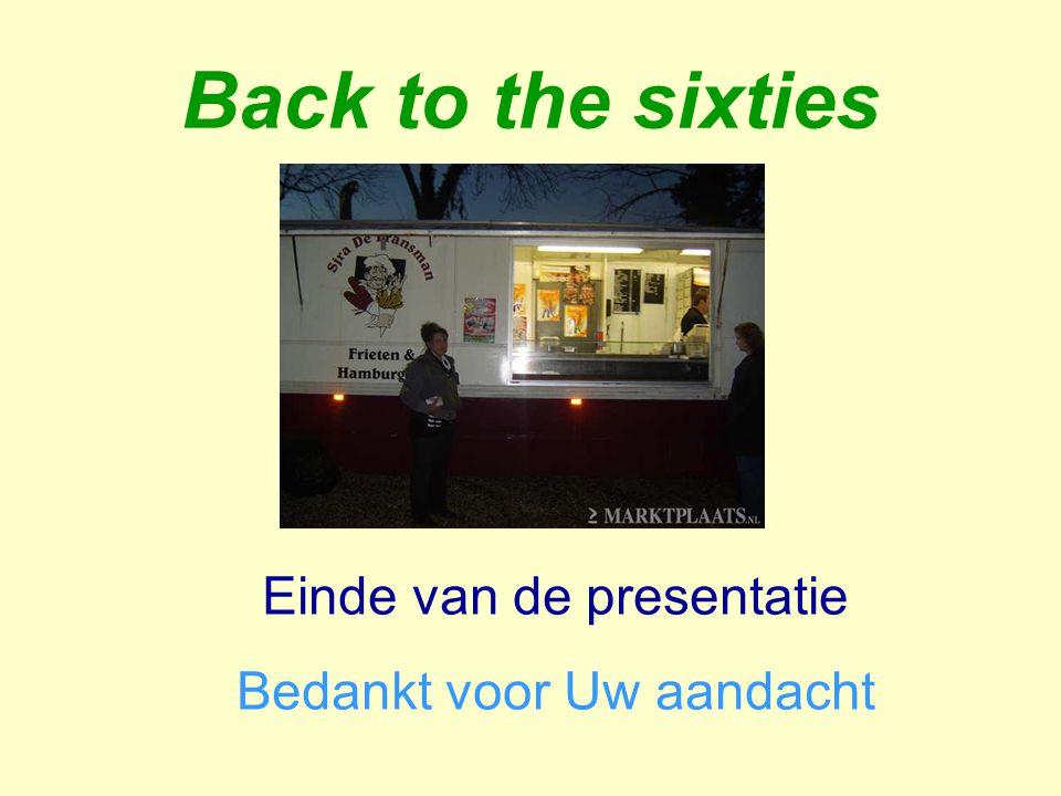 Back to the sixties Einde van de presentatie Bedankt voor Uw aandacht