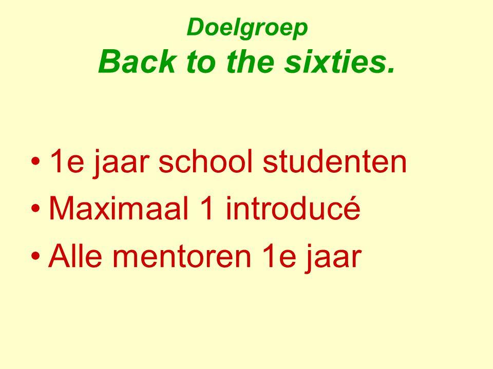 Doelgroep Back to the sixties. 1e jaar school studenten Maximaal 1 introducé Alle mentoren 1e jaar