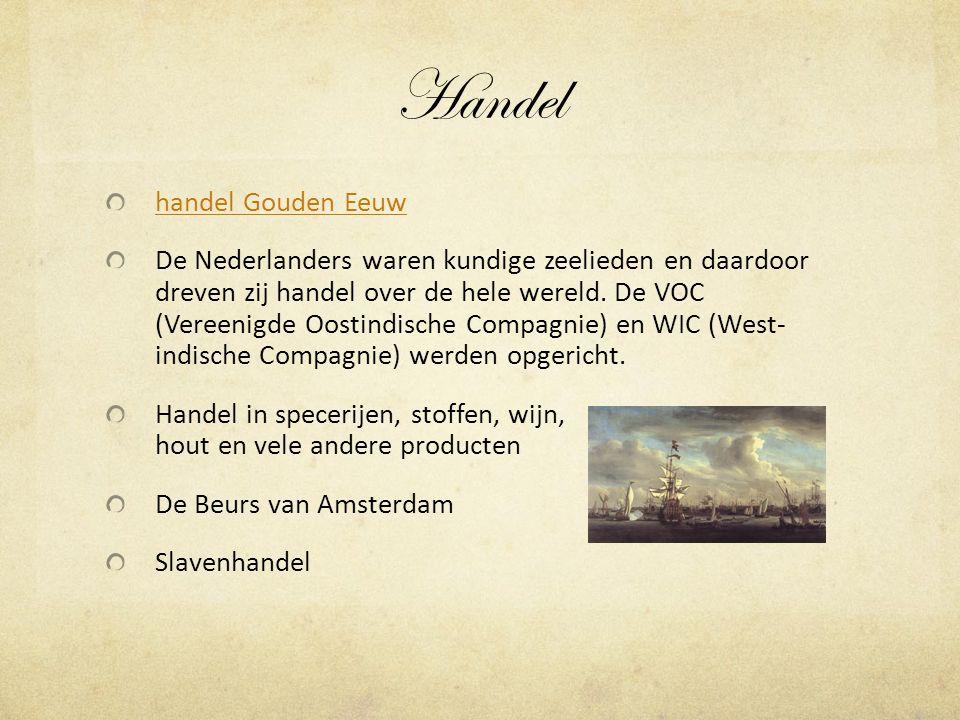 Handel handel Gouden Eeuw De Nederlanders waren kundige zeelieden en daardoor dreven zij handel over de hele wereld.