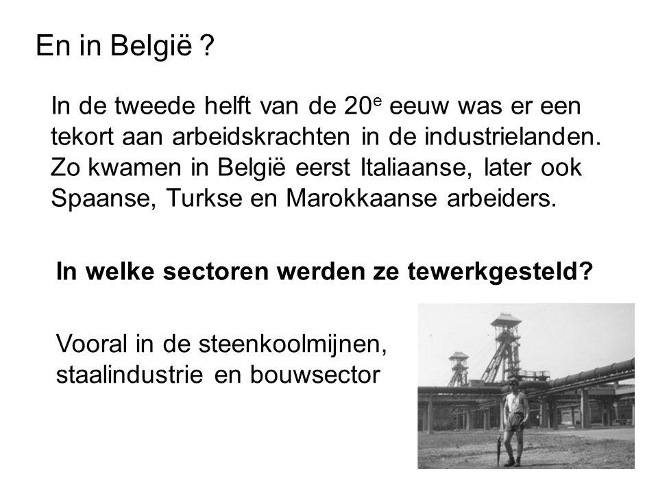 En in België ? In de tweede helft van de 20 e eeuw was er een tekort aan arbeidskrachten in de industrielanden. Zo kwamen in België eerst Italiaanse,