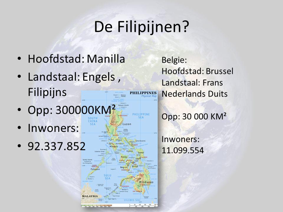 De Filipijnen? Hoofdstad: Manilla Landstaal: Engels, Filipijns Opp: 300000KM² Inwoners: 92.337.852 Belgie: Hoofdstad: Brussel Landstaal: Frans Nederla