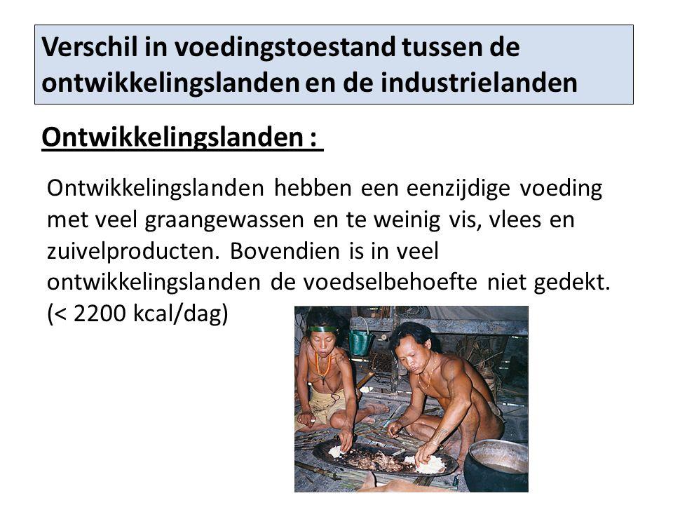 Verschil in voedingstoestand tussen de ontwikkelingslanden en de industrielanden Ontwikkelingslanden : Ontwikkelingslanden hebben een eenzijdige voedi