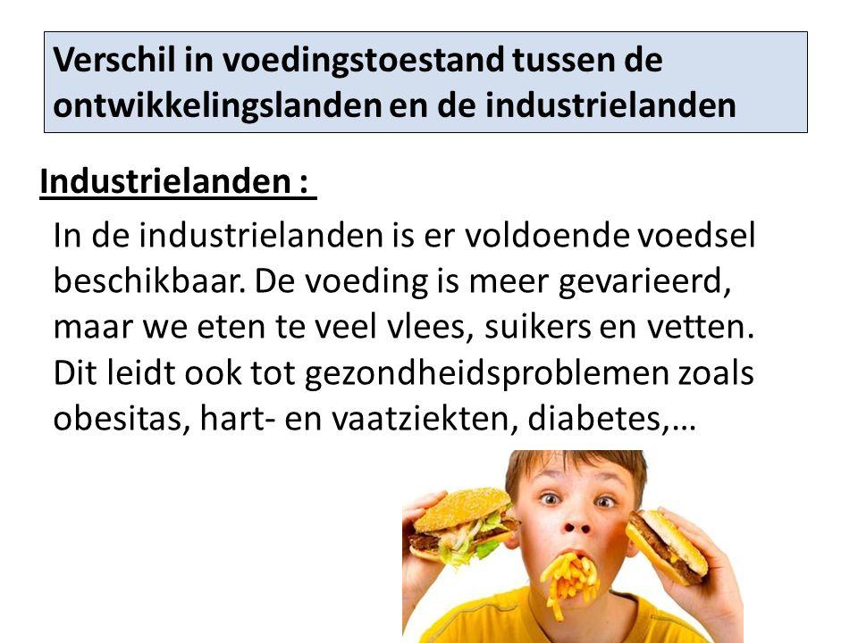 Industrielanden : Verschil in voedingstoestand tussen de ontwikkelingslanden en de industrielanden In de industrielanden is er voldoende voedsel besch