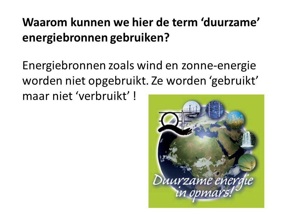 Waarom kunnen we hier de term 'duurzame' energiebronnen gebruiken.