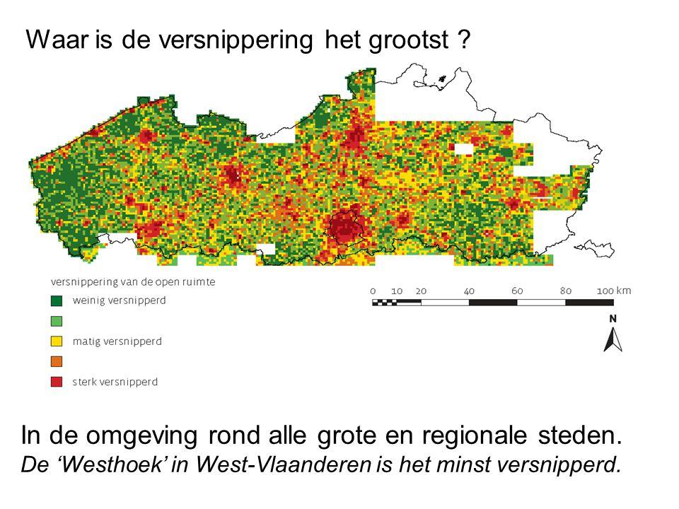 Waar is de versnippering het grootst ? In de omgeving rond alle grote en regionale steden. De 'Westhoek' in West-Vlaanderen is het minst versnipperd.