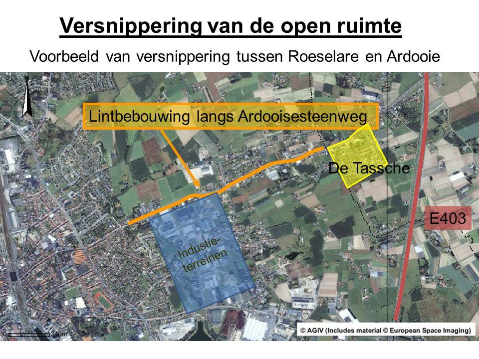 Versnippering van de open ruimte Lintbebouwing langs Ardooisesteenweg De Tassche E403 Industie- terreinen Voorbeeld van versnippering tussen Roeselare
