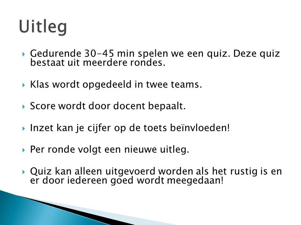  Gedurende 30-45 min spelen we een quiz. Deze quiz bestaat uit meerdere rondes.  Klas wordt opgedeeld in twee teams.  Score wordt door docent bepaa