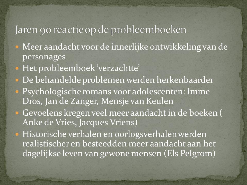 Meer aandacht voor de innerlijke ontwikkeling van de personages Het probleemboek 'verzachtte' De behandelde problemen werden herkenbaarder Psychologis