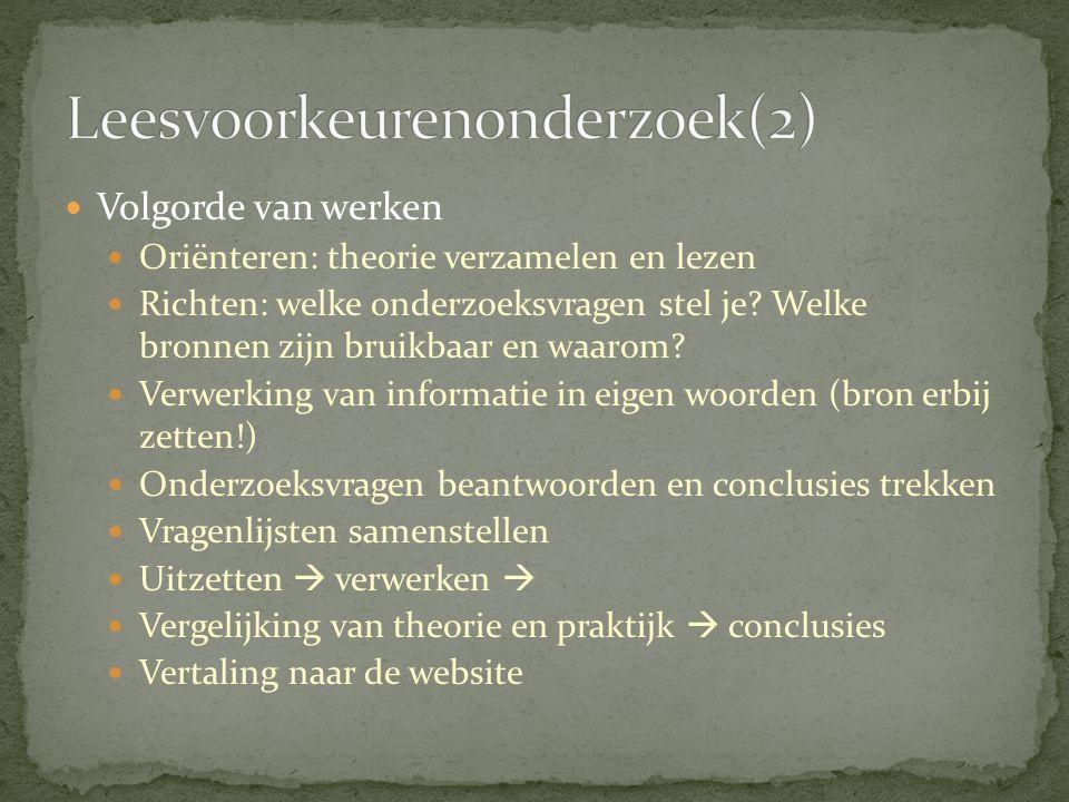 Volgorde van werken Oriënteren: theorie verzamelen en lezen Richten: welke onderzoeksvragen stel je? Welke bronnen zijn bruikbaar en waarom? Verwerkin