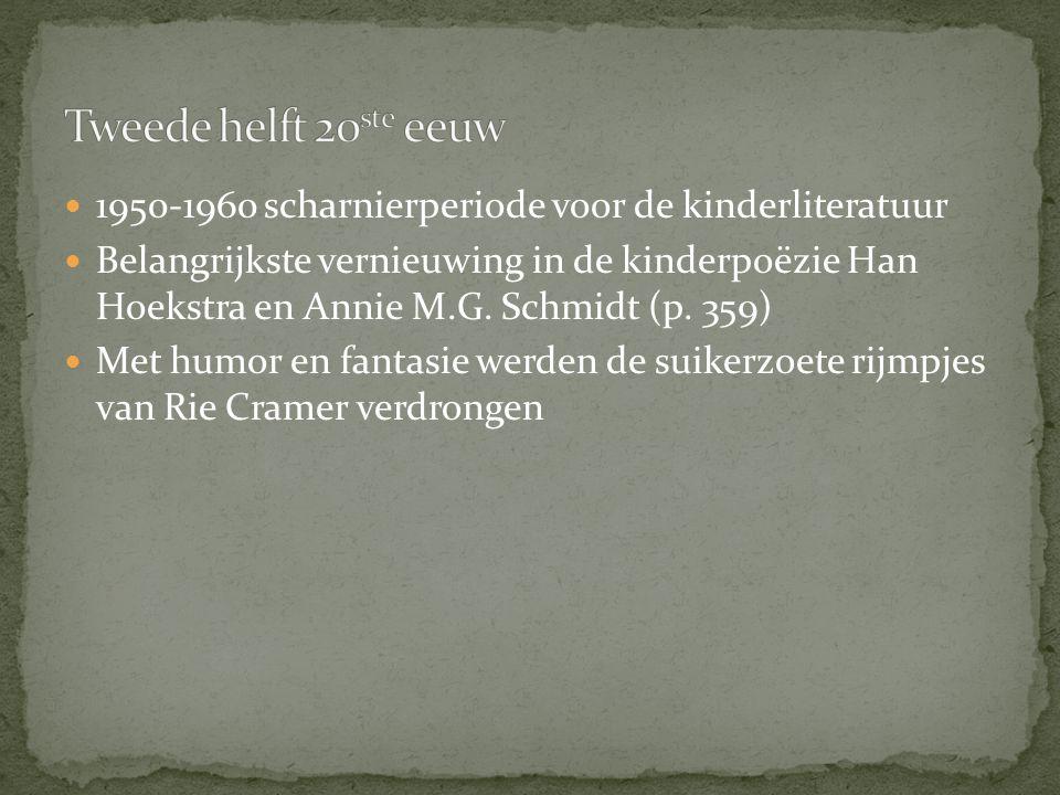 1950-1960 scharnierperiode voor de kinderliteratuur Belangrijkste vernieuwing in de kinderpoëzie Han Hoekstra en Annie M.G. Schmidt (p. 359) Met humor