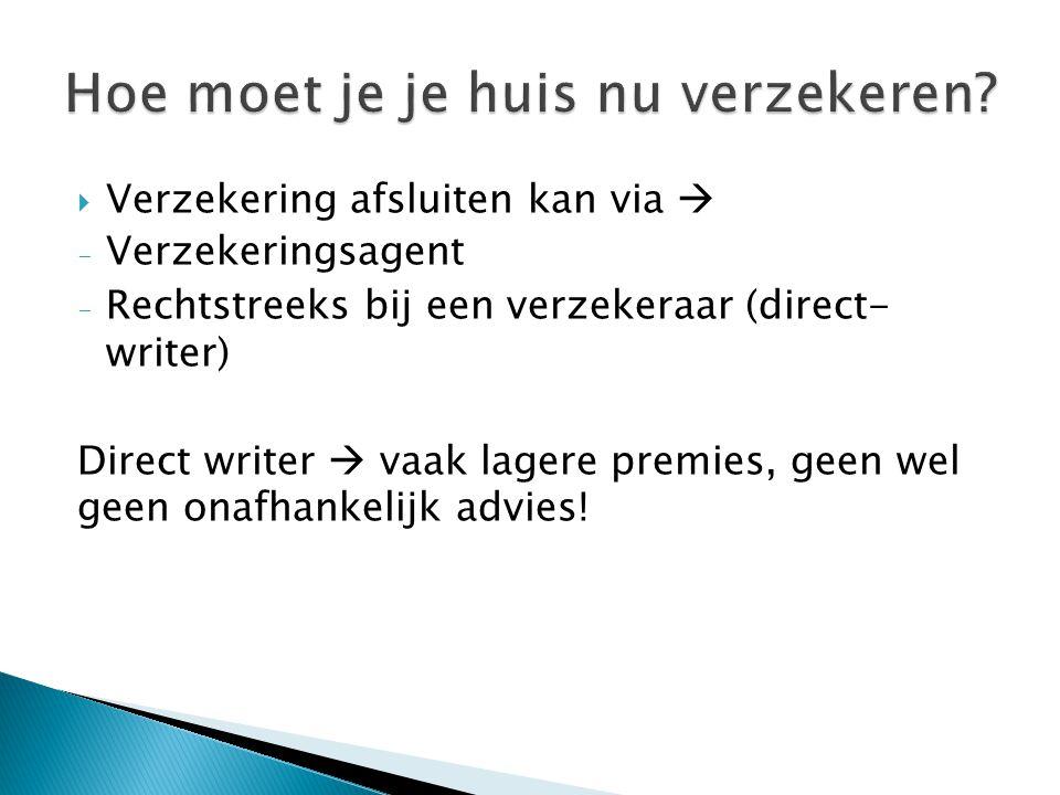  Verzekering afsluiten kan via  - Verzekeringsagent - Rechtstreeks bij een verzekeraar (direct- writer) Direct writer  vaak lagere premies, geen wel geen onafhankelijk advies!