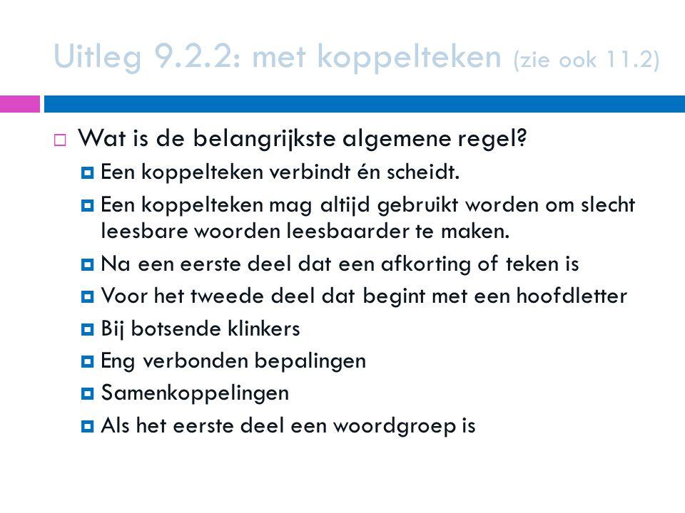 Uitleg 9.2.2: met koppelteken (zie ook 11.2)  Wat is de belangrijkste algemene regel?  Een koppelteken verbindt én scheidt.  Een koppelteken mag al