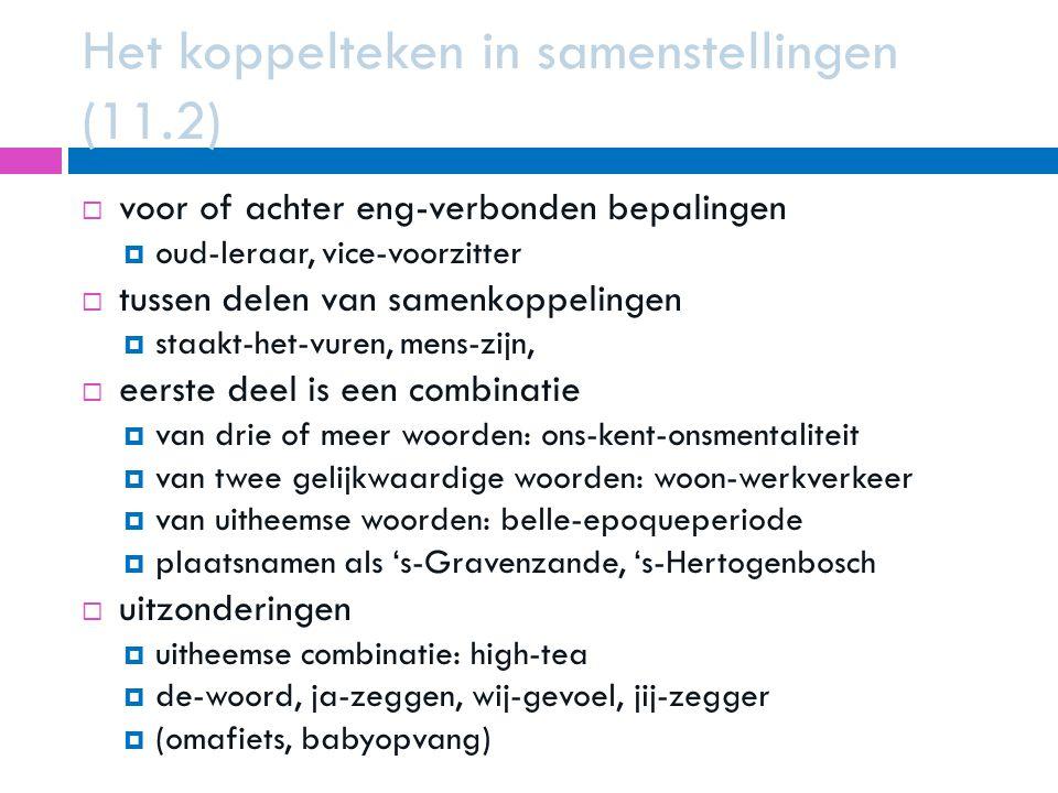 Het koppelteken in samenstellingen (11.2)  voor of achter eng-verbonden bepalingen  oud-leraar, vice-voorzitter  tussen delen van samenkoppelingen