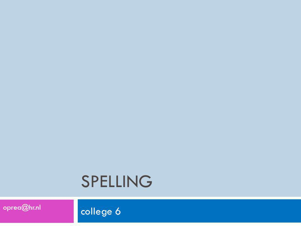 SPELLING college 6 oprea@hr.nl
