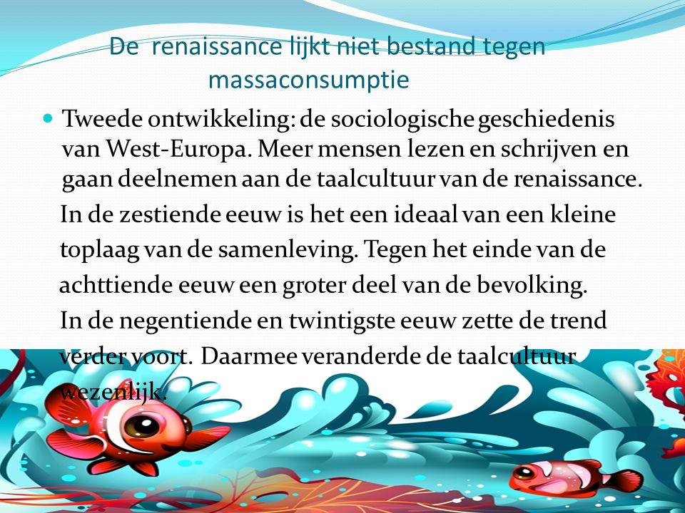 De renaissance lijkt niet bestand tegen massaconsumptie Tweede ontwikkeling: de sociologische geschiedenis van West-Europa. Meer mensen lezen en schri
