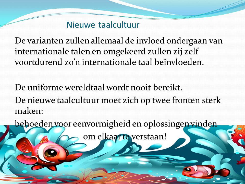 Nieuwe taalcultuur De varianten zullen allemaal de invloed ondergaan van internationale talen en omgekeerd zullen zij zelf voortdurend zo'n internatio
