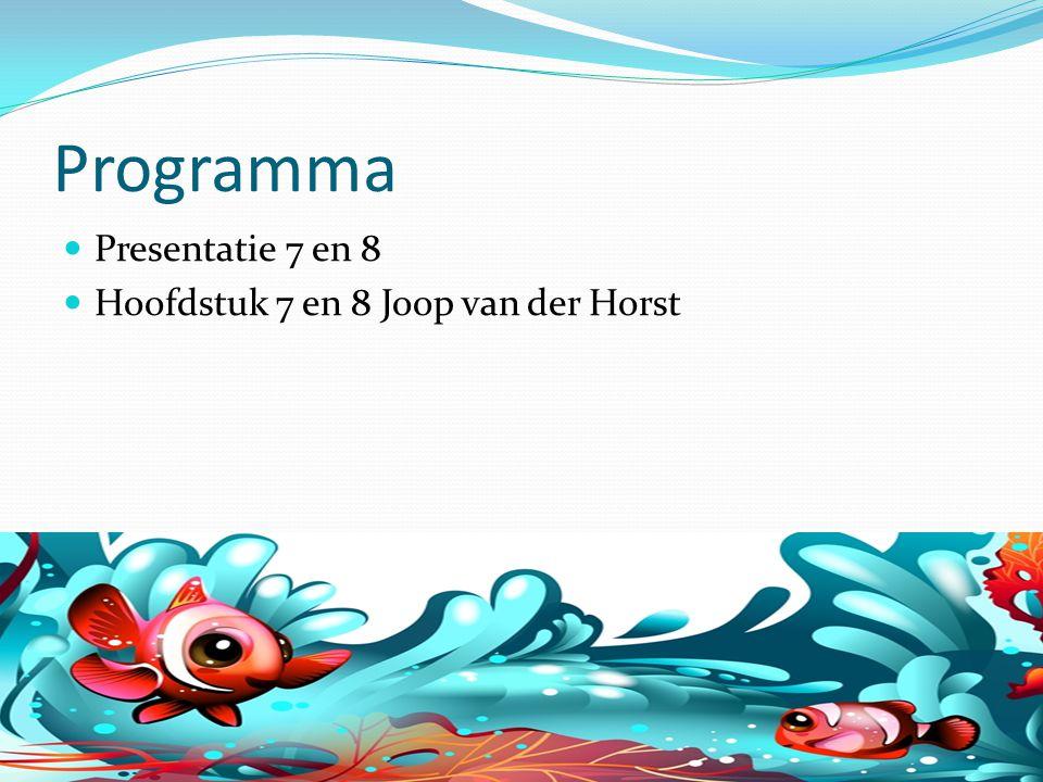 Programma Presentatie 7 en 8 Hoofdstuk 7 en 8 Joop van der Horst