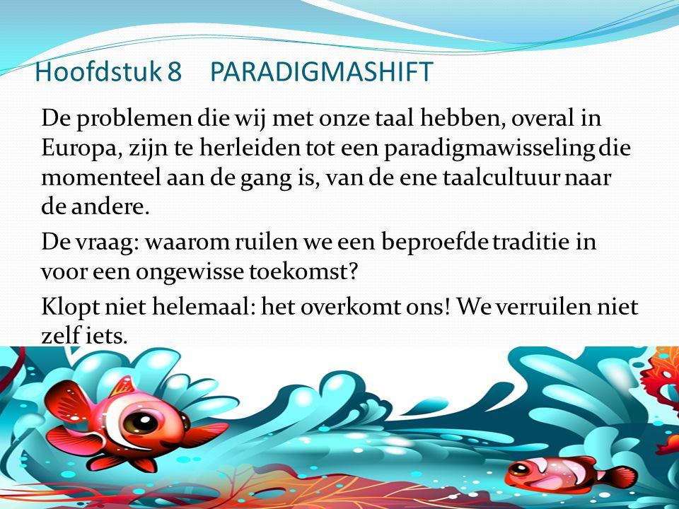 Hoofdstuk 8 PARADIGMASHIFT De problemen die wij met onze taal hebben, overal in Europa, zijn te herleiden tot een paradigmawisseling die momenteel aan