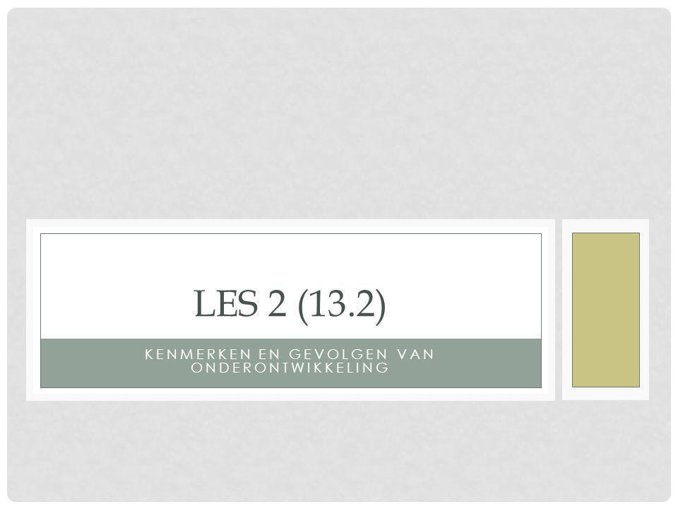 KENMERKEN EN GEVOLGEN VAN ONDERONTWIKKELING LES 2 (13.2)