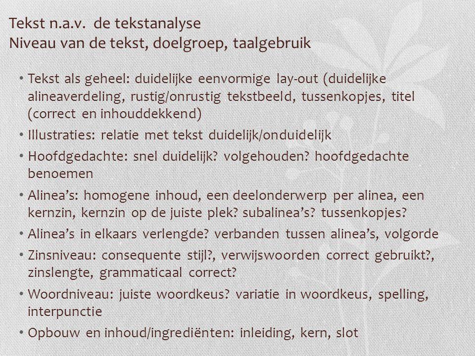 Tekst n.a.v. de tekstanalyse Niveau van de tekst, doelgroep, taalgebruik Tekst als geheel: duidelijke eenvormige lay-out (duidelijke alineaverdeling,