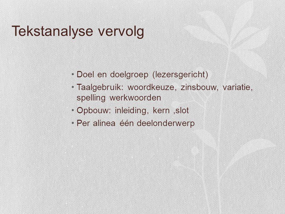 Tekstanalyse vervolg Doel en doelgroep (lezersgericht)Doel en doelgroep (lezersgericht) Taalgebruik: woordkeuze, zinsbouw, variatie, spelling werkwoor